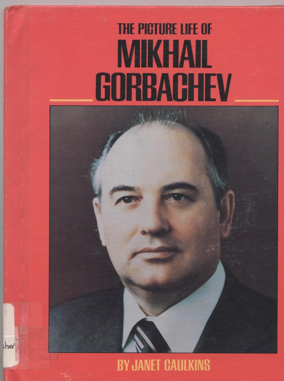the life of mikhail gorbachev Mikhail sergeyevich gorbachev, the leader of the soviet union during a period   of the soviet leader was thomas g butson, gorbachev: a biography (1985.